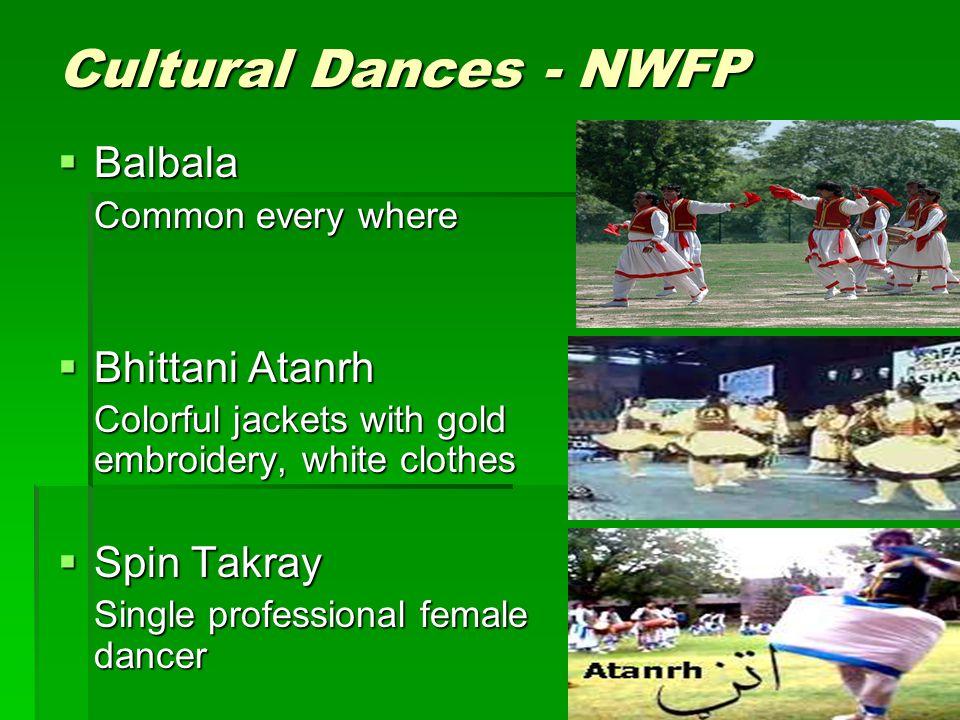 Cultural Dances - NWFP Balbala Balbala Common every where Bhittani Atanrh Bhittani Atanrh Colorful jackets with gold embroidery, white clothes Spin Ta