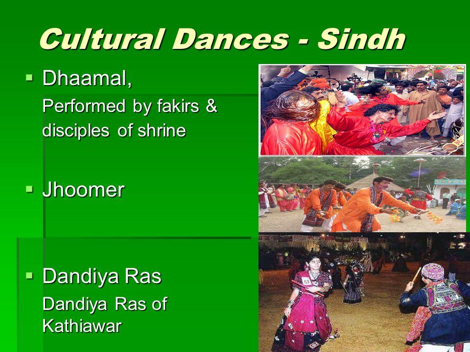 Cultural Dances - Sindh Dhaamal, Dhaamal, Performed by fakirs & disciples of shrine Jhoomer Jhoomer Dandiya Ras Dandiya Ras Dandiya Ras of Kathiawar