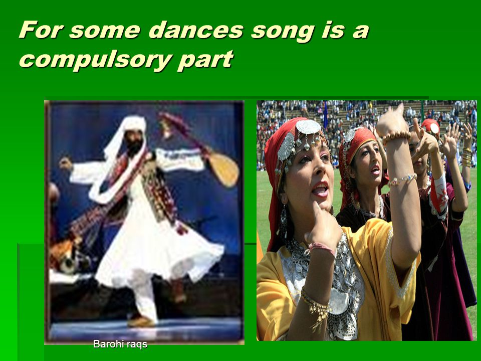For some dances song is a compulsory part Barohi raqs