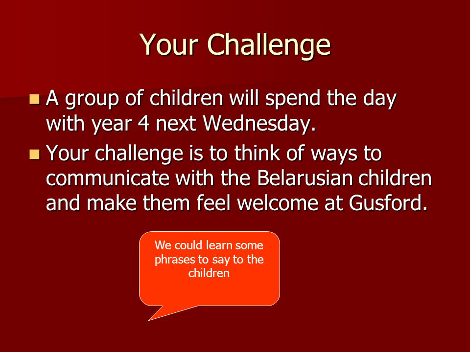 Your Challenge A group of children will spend the day with year 4 next Wednesday.
