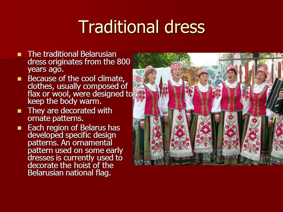Traditional dress The traditional Belarusian dress originates from the 800 years ago.