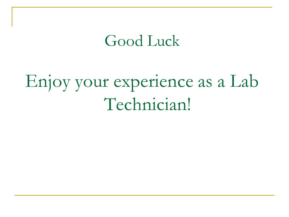 Good Luck Enjoy your experience as a Lab Technician!