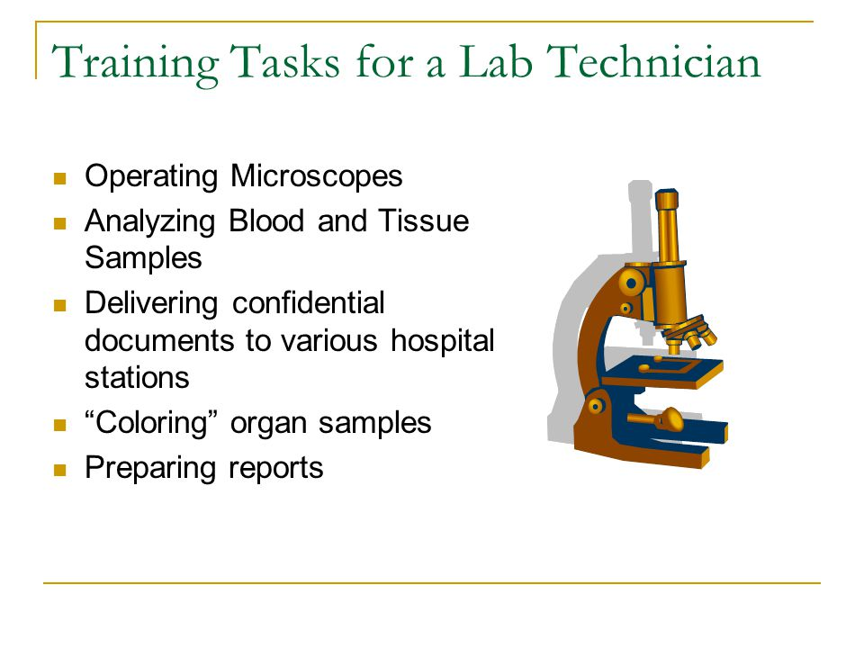 Training Tasks for a Lab Technician Operating Microscopes Analyzing Blood and Tissue Samples Delivering confidential documents to various hospital stations Coloring organ samples Preparing reports