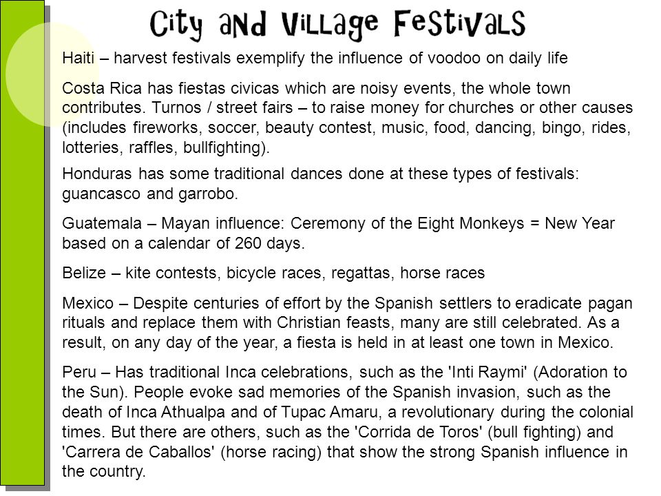 Haiti – harvest festivals exemplify the influence of voodoo on daily life Costa Rica has fiestas civicas which are noisy events, the whole town contri
