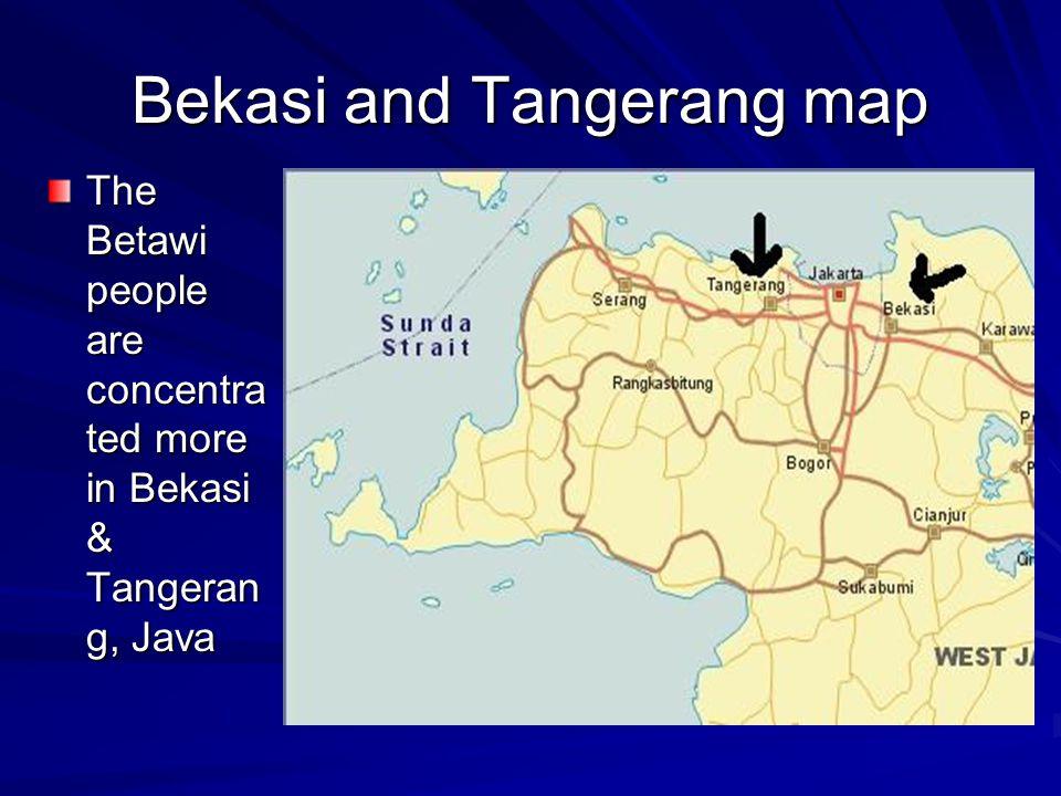Bekasi and Tangerang map The Betawi people are concentra ted more in Bekasi & Tangeran g, Java