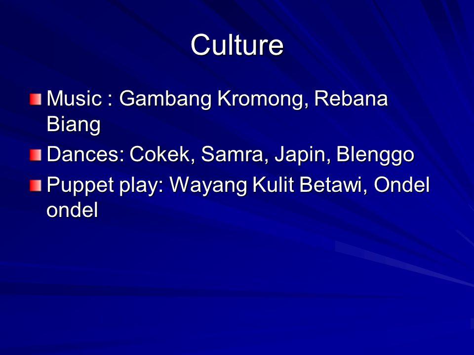 Culture Music : Gambang Kromong, Rebana Biang Dances: Cokek, Samra, Japin, Blenggo Puppet play: Wayang Kulit Betawi, Ondel ondel