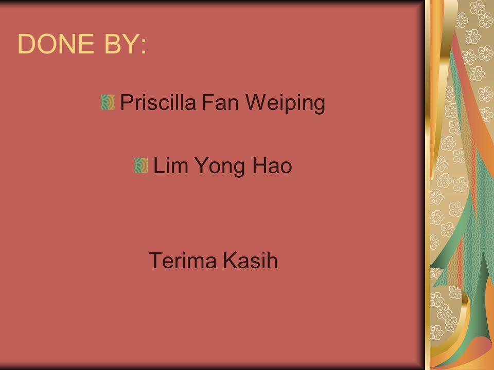 DONE BY: Priscilla Fan Weiping Lim Yong Hao Terima Kasih