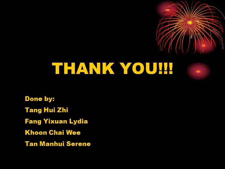 THANK YOU!!! Done by: Tang Hui Zhi Fang Yixuan Lydia Khoon Chai Wee Tan Manhui Serene