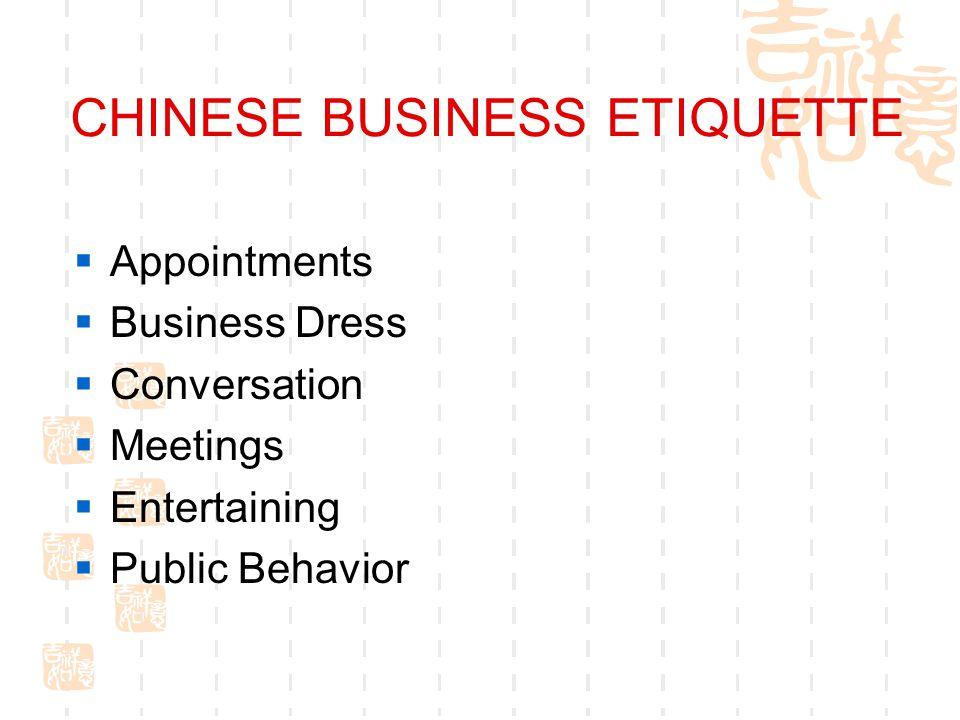 CHINESE BUSINESS ETIQUETTE Appointments Business Dress Conversation Meetings Entertaining Public Behavior