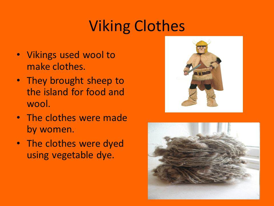 Viking Clothes Vikings used wool to make clothes.