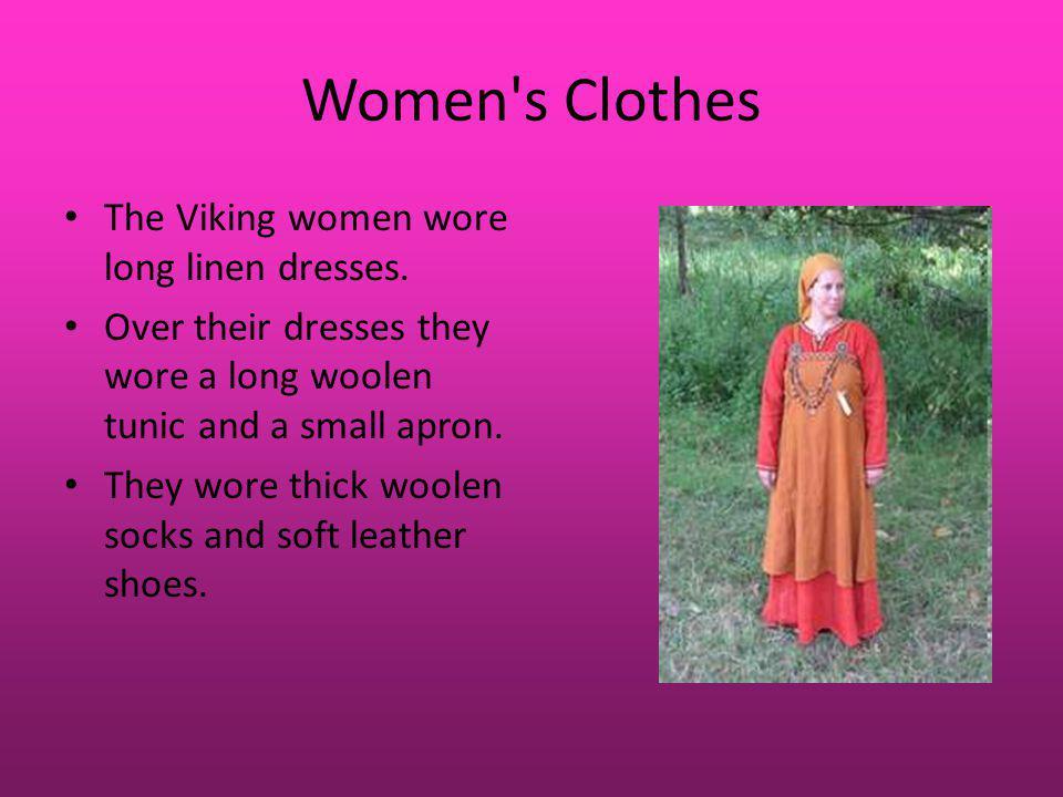 Women s Clothes The Viking women wore long linen dresses.