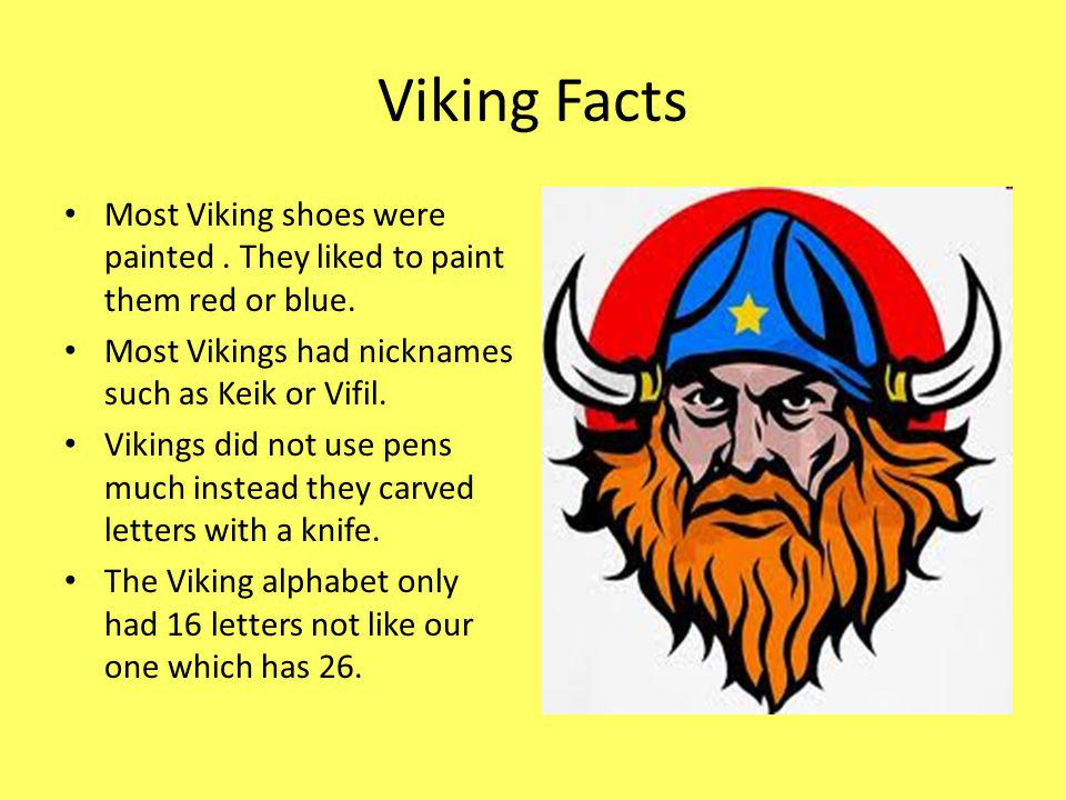 Viking Facts Most Viking shoes were painted. They liked to paint them red or blue.