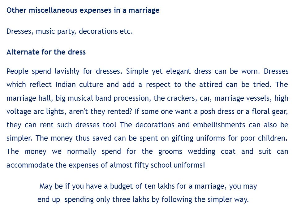 Other miscellaneous expenses in a marriage Dresses, music party, decorations etc. Alternate for the dress People spend lavishly for dresses. Simple ye