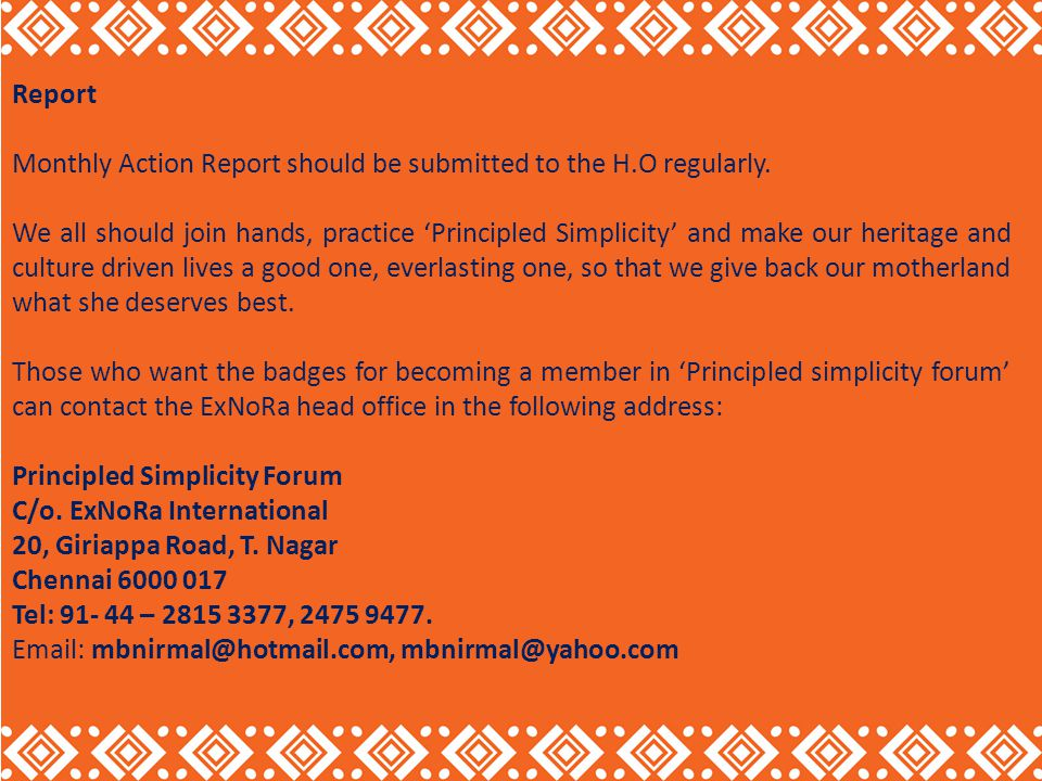 Report Monthly Action Report should be submitted to the H.O regularly. We all should join hands, practice Principled Simplicity and make our heritage