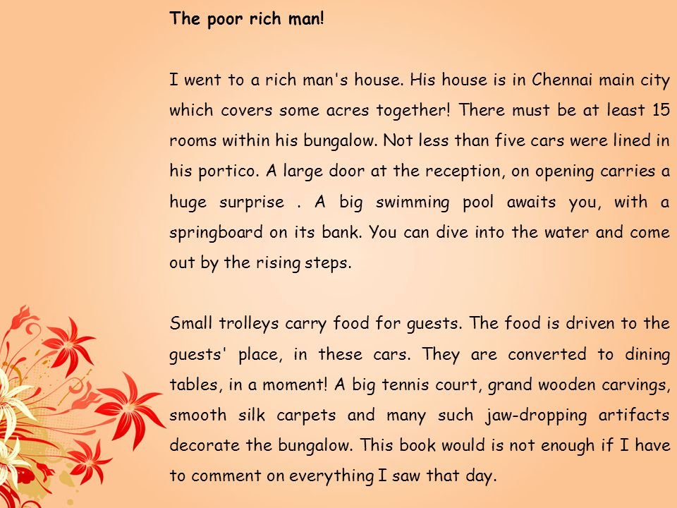 The poor rich man! I went to a rich man's house. His house is in Chennai main city which covers some acres together! There must be at least 15 rooms w