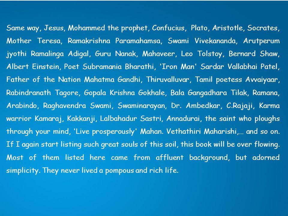 Same way, Jesus, Mohammed the prophet, Confucius, Plato, Aristotle, Socrates, Mother Teresa, Ramakrishna Paramahamsa, Swami Vivekananda, Arutperum jyo