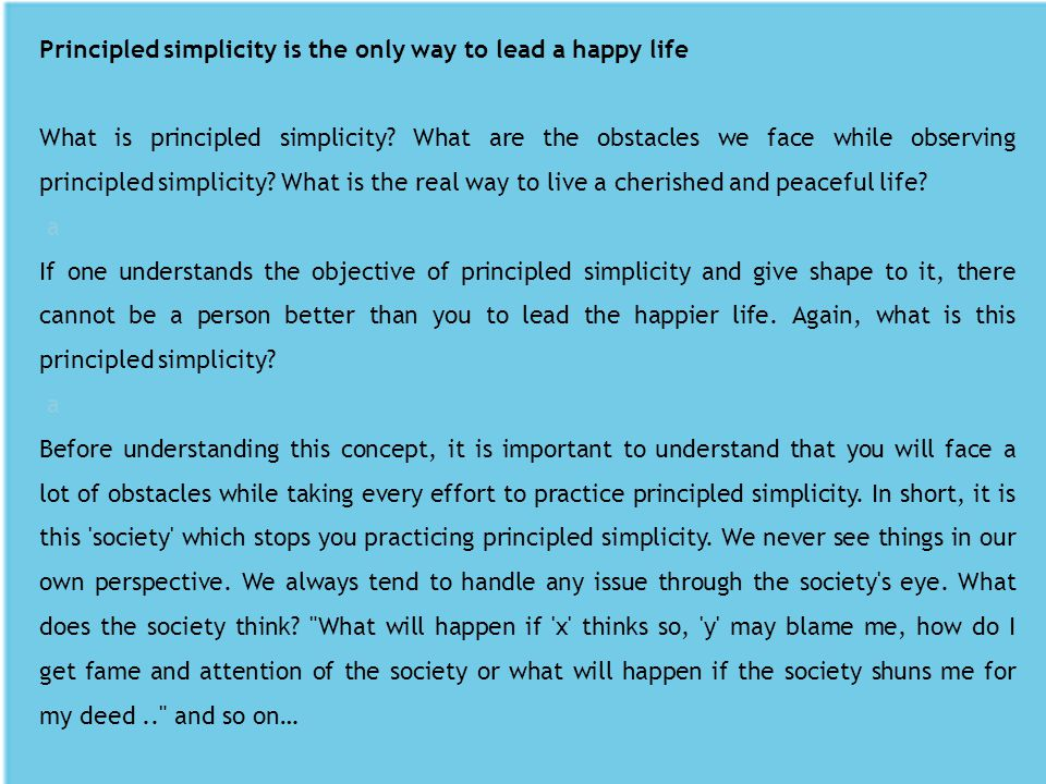 Principled simplicity is the only way to lead a happy life What is principled simplicity? What are the obstacles we face while observing principled si