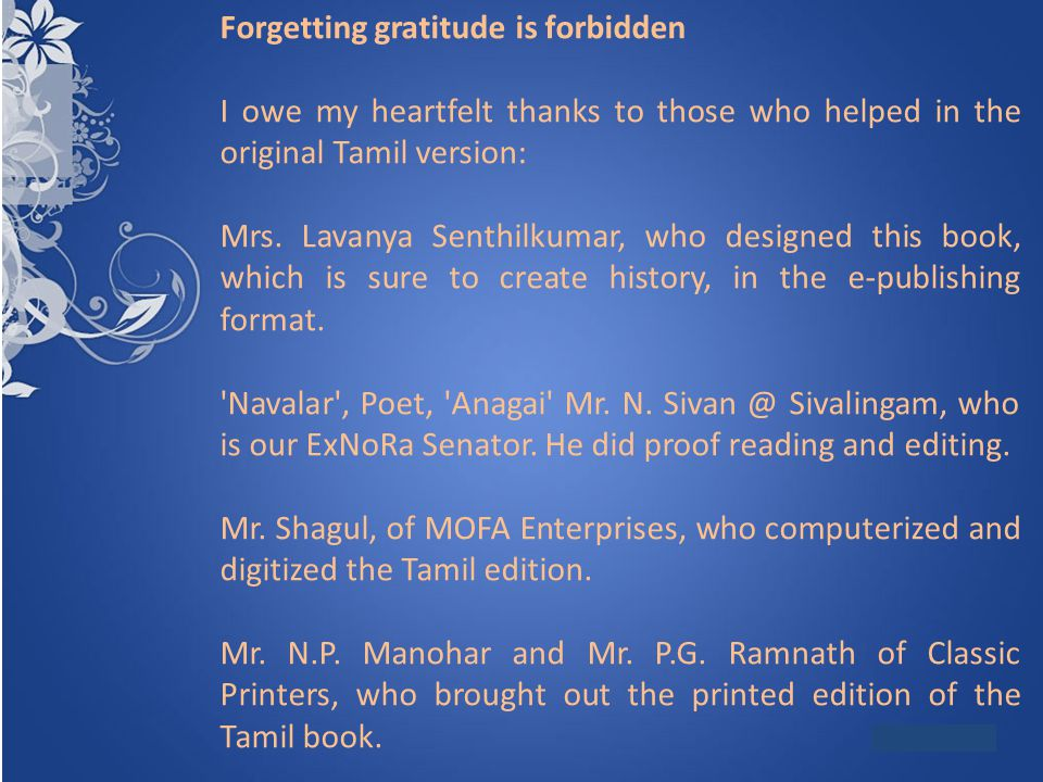 Forgetting gratitude is forbidden I owe my heartfelt thanks to those who helped in the original Tamil version: Mrs. Lavanya Senthilkumar, who designed