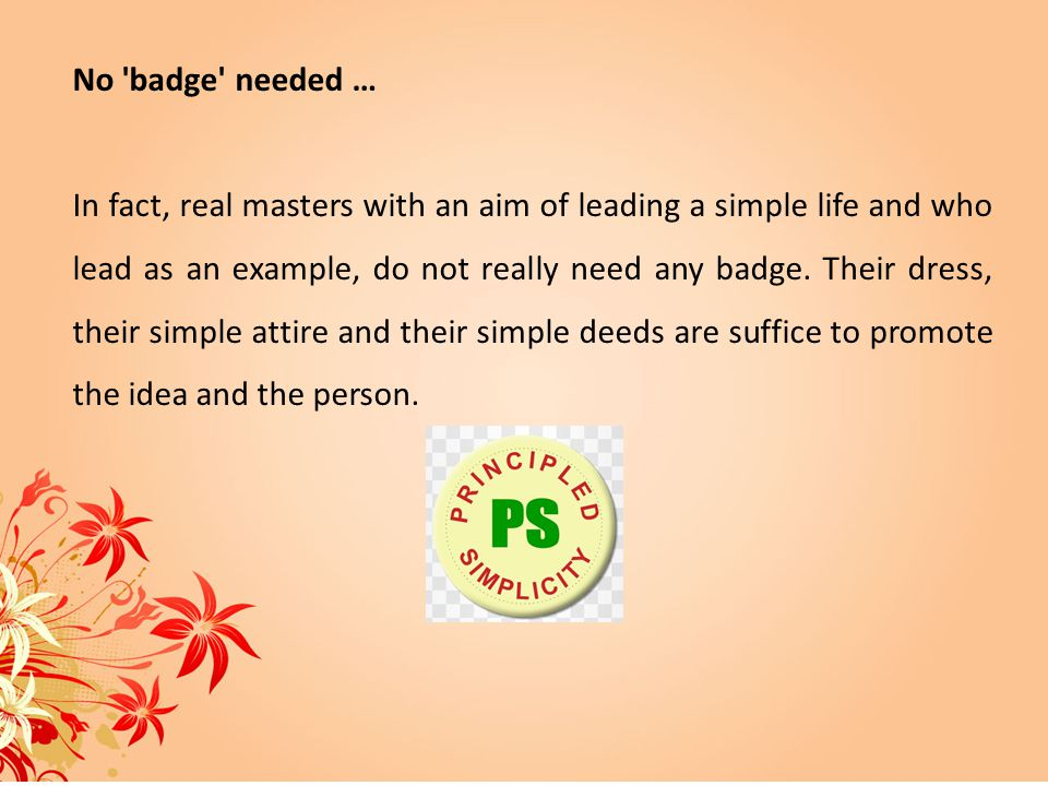 No 'badge' needed … In fact, real masters with an aim of leading a simple life and who lead as an example, do not really need any badge. Their dress,