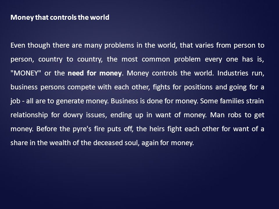 Money that controls the world Even though there are many problems in the world, that varies from person to person, country to country, the most common