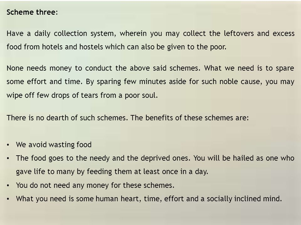Scheme three: Have a daily collection system, wherein you may collect the leftovers and excess food from hotels and hostels which can also be given to