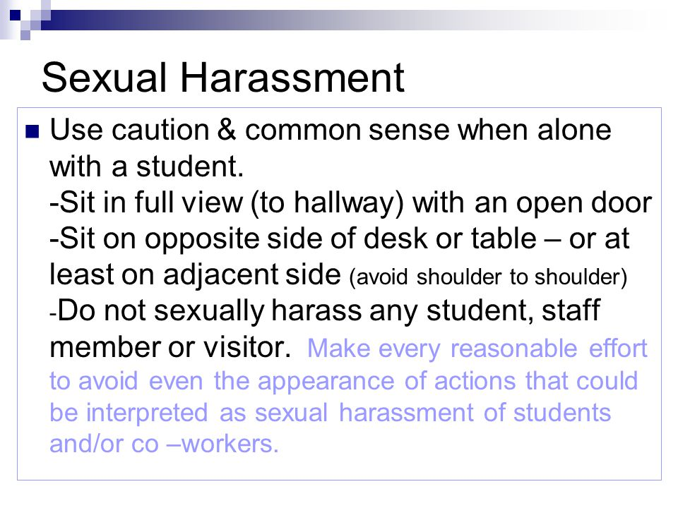 Sexual Harassment Use caution & common sense when alone with a student.