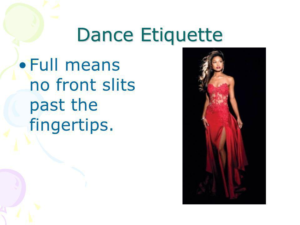 Dance Etiquette Full means no front slits past the fingertips.