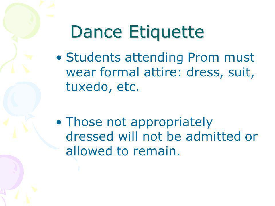 Dance Etiquette Girls are to wear full formal dresses.