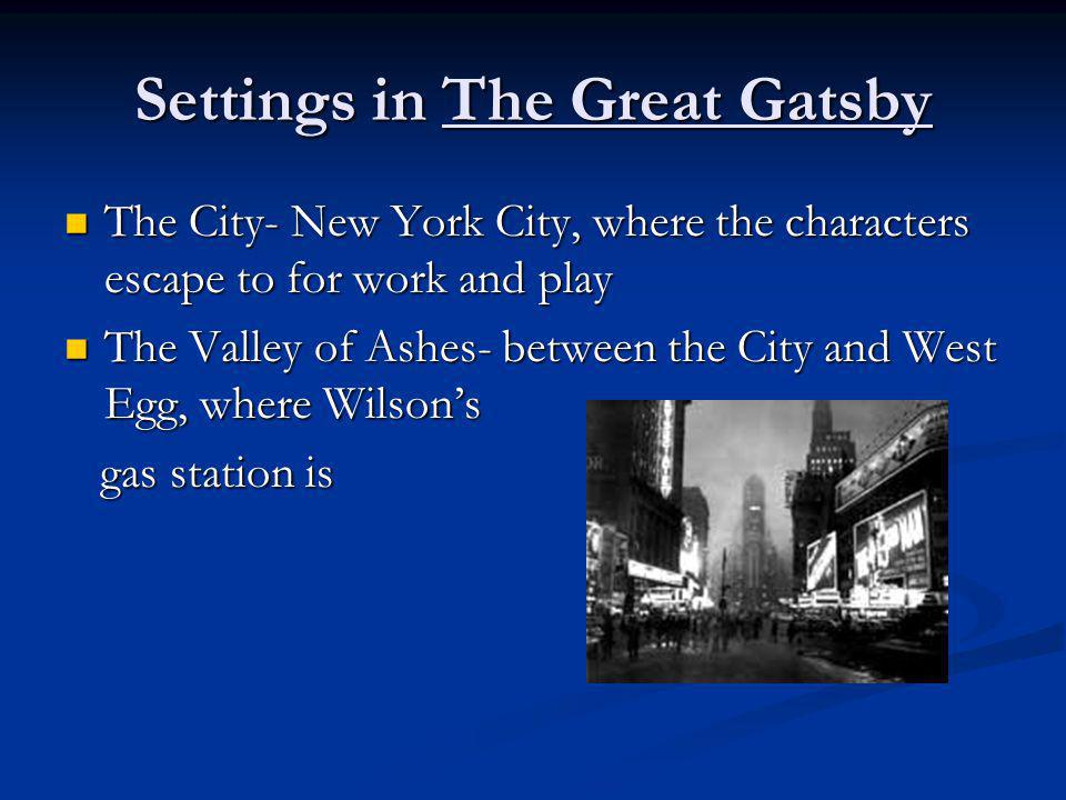 Settings in The Great Gatsby West Egg- where Nick and Gatsby live, represents new money West Egg- where Nick and Gatsby live, represents new money East Egg- where Daisy lives, the more fashionable area, represents old money East Egg- where Daisy lives, the more fashionable area, represents old money