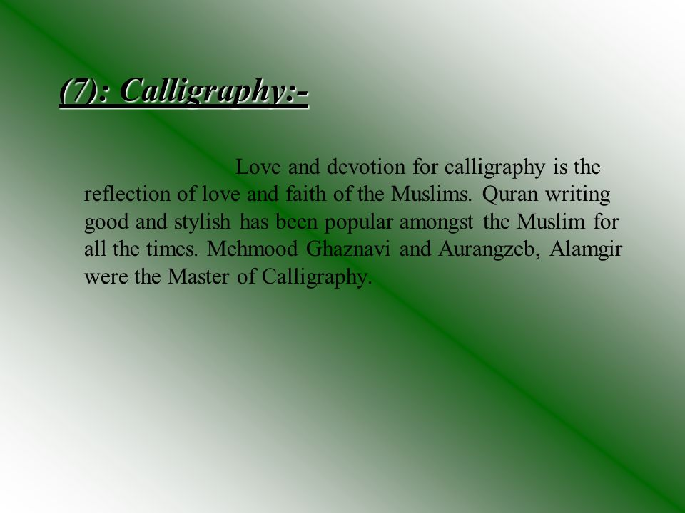 (7): Calligraphy:- Love and devotion for calligraphy is the reflection of love and faith of the Muslims. Quran writing good and stylish has been popul