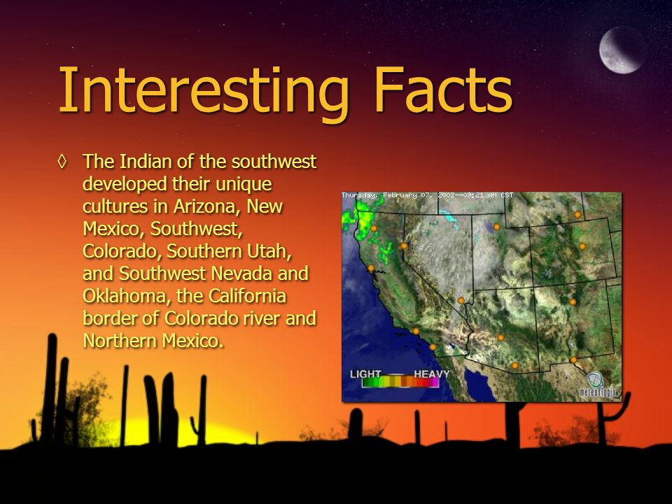 Interesting Facts The Indian of the southwest developed their unique cultures in Arizona, New Mexico, Southwest, Colorado, Southern Utah, and Southwes