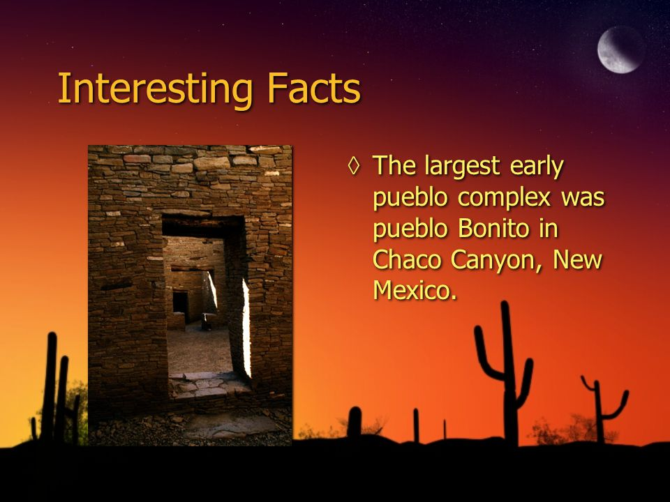 Interesting Facts The largest early pueblo complex was pueblo Bonito in Chaco Canyon, New Mexico.