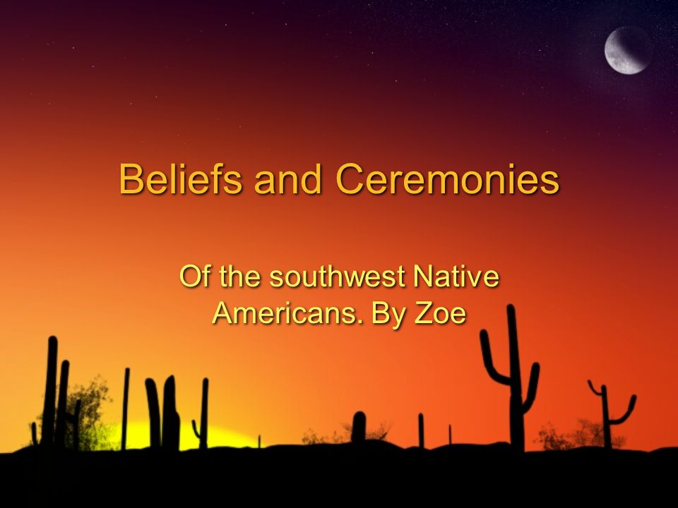 Beliefs The Indians of the southwest had many beliefs.