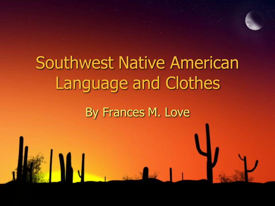 Southwest Native American Language and Clothes By Frances M. Love