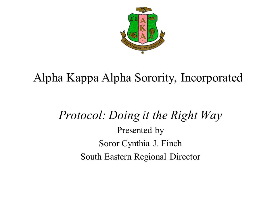 Rituals, Dress, Jewelry and Badge Rituals Require a specific attire Formal and informal social gathering and meetings Follow printed invitation for formal social gatherings Alpha Kappa Alpha attire appropriate for closed informal events Sorors are encouraged to wear pink and green at Rush Parties Business attire for chapter meetings and conference business sessions Dressing for Alpha Kappa Alpha Events