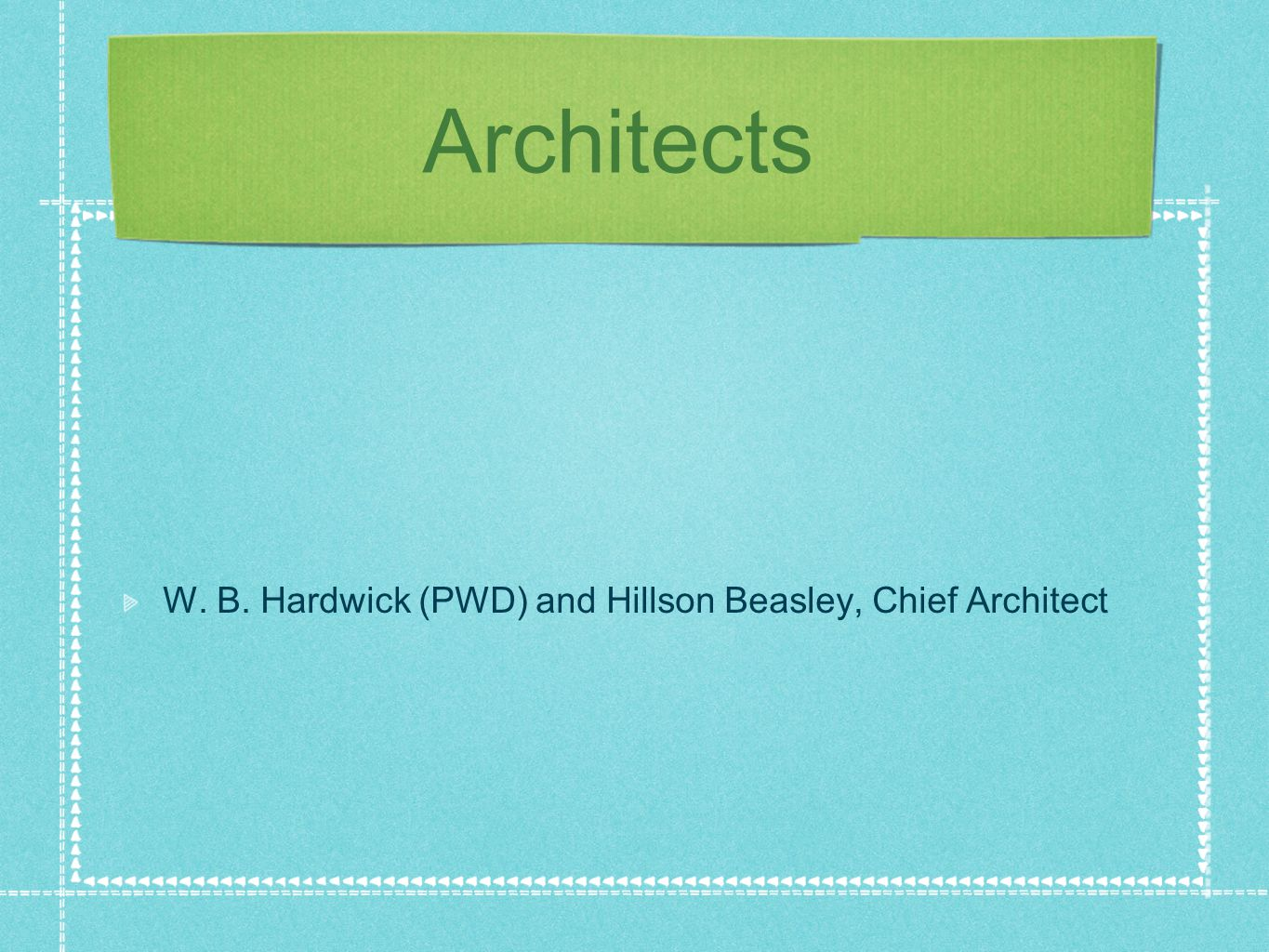 Architects W. B. Hardwick (PWD) and Hillson Beasley, Chief Architect