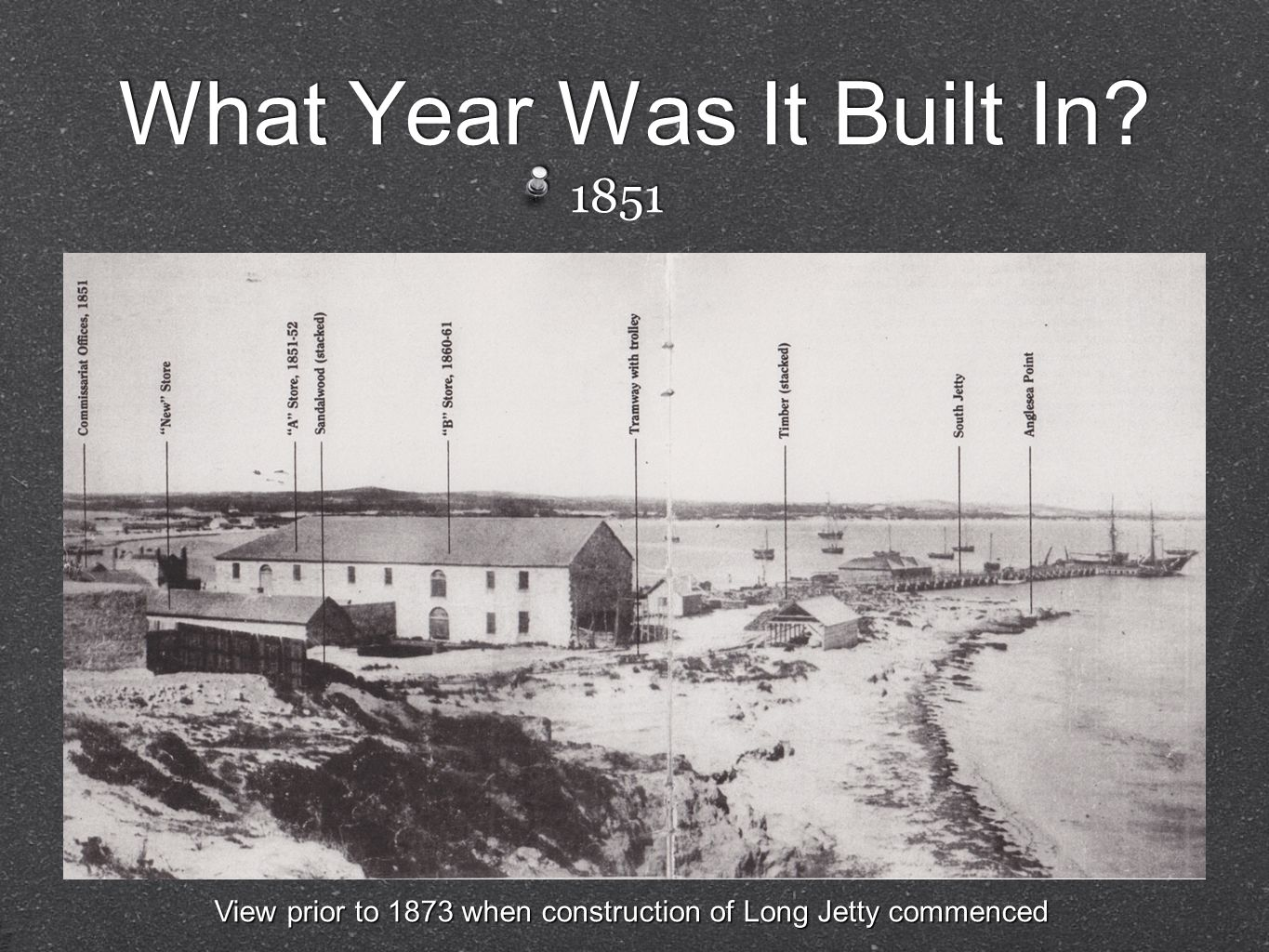 What Year Was It Built In 1851 View prior to 1873 when construction of Long Jetty commenced