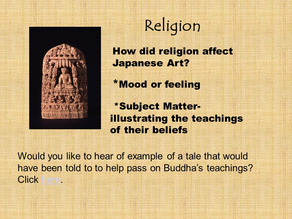 *Subject Matter- illustrating the teachings of their beliefs * Mood or feeling How did religion affect Japanese Art.