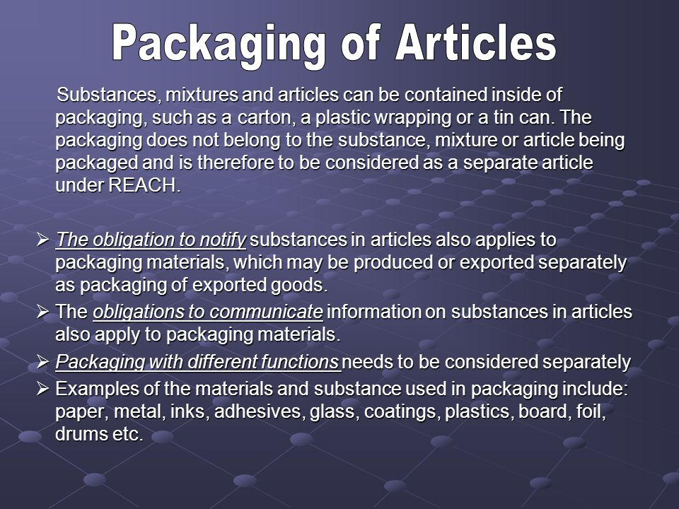 Substances, mixtures and articles can be contained inside of packaging, such as a carton, a plastic wrapping or a tin can. The packaging does not belo