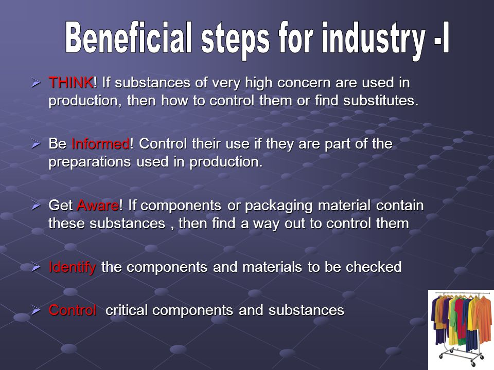 THINK! If substances of very high concern are used in production, then how to control them or find substitutes. THINK! If substances of very high conc
