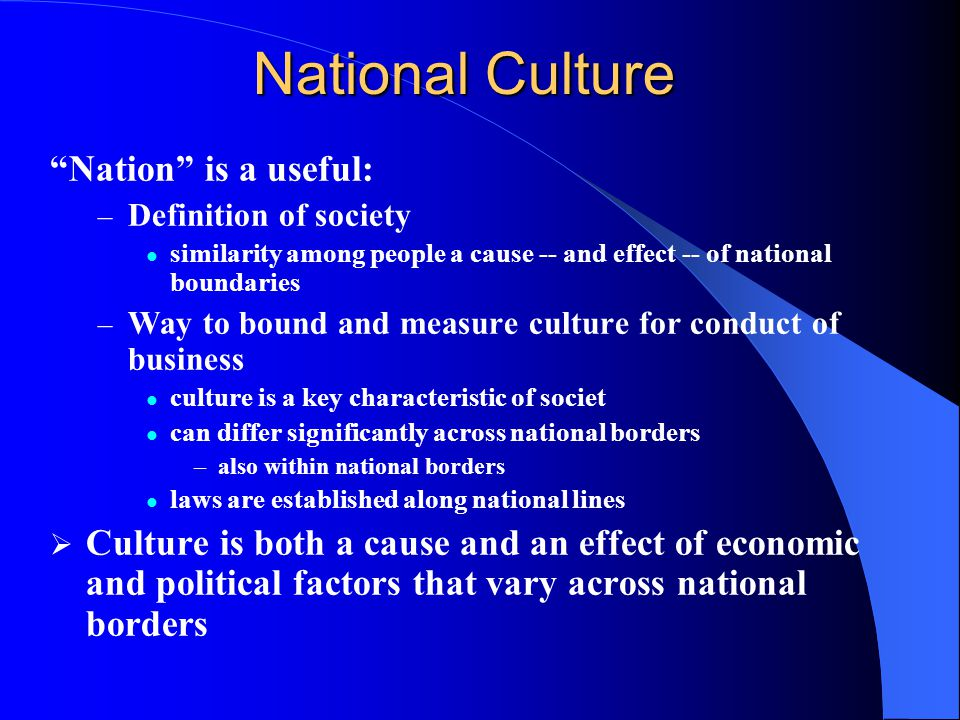 What is Culture? the collective programming of the mind which distinguishes the members of one human group over another… Culture, in this sense, inclu