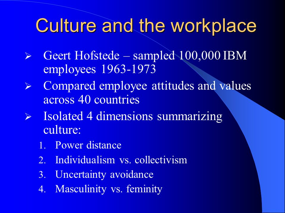 Culture and the workplace (Hofstede) Finds national culture dimensions meaningful to business Basis: – Work related values not universal – National va