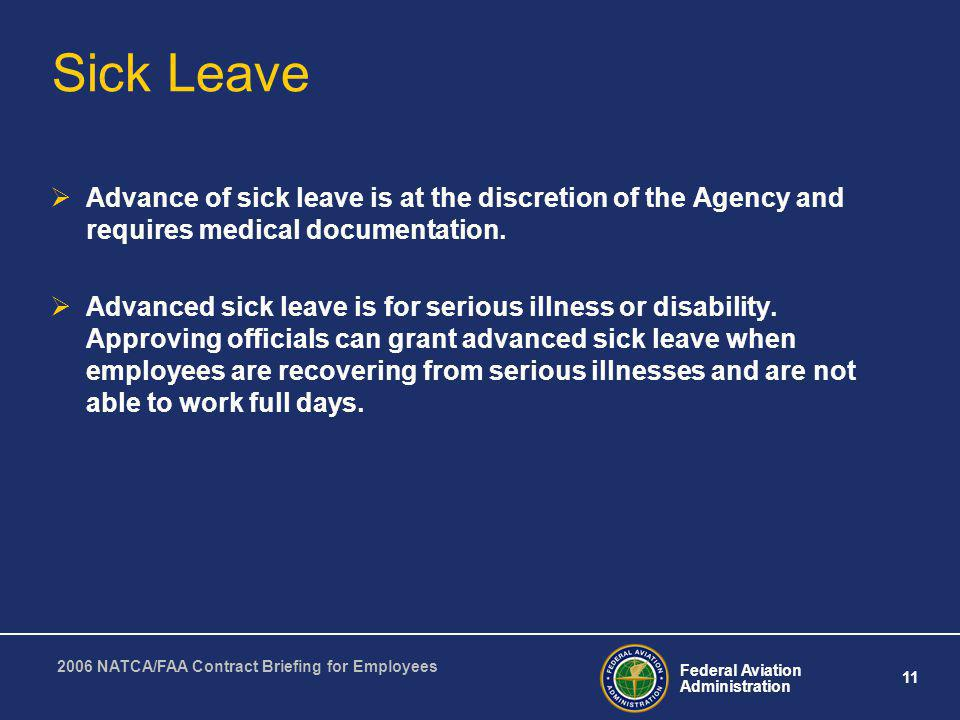 Federal Aviation Administration 11 2006 NATCA/FAA Contract Briefing for Employees Sick Leave Advance of sick leave is at the discretion of the Agency