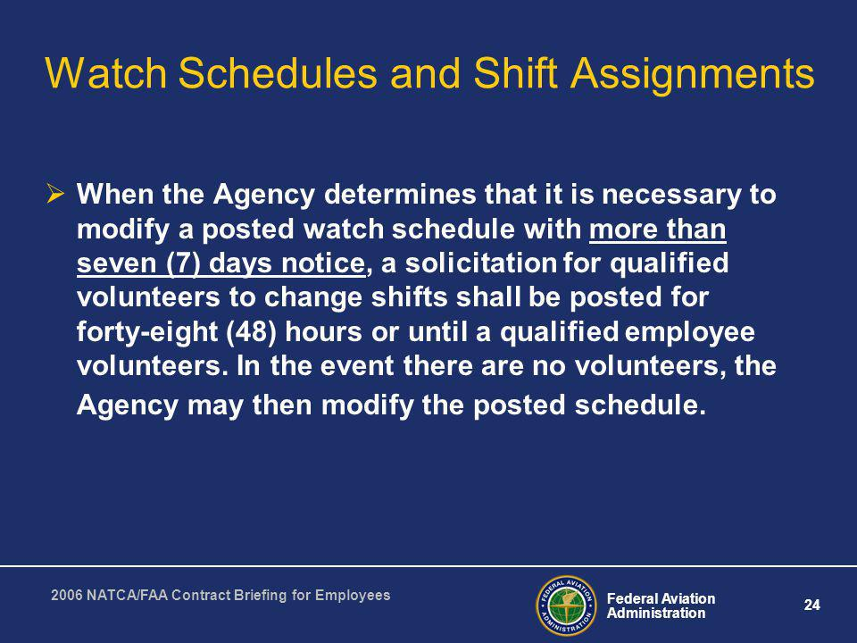 Federal Aviation Administration 24 2006 NATCA/FAA Contract Briefing for Employees Watch Schedules and Shift Assignments When the Agency determines tha