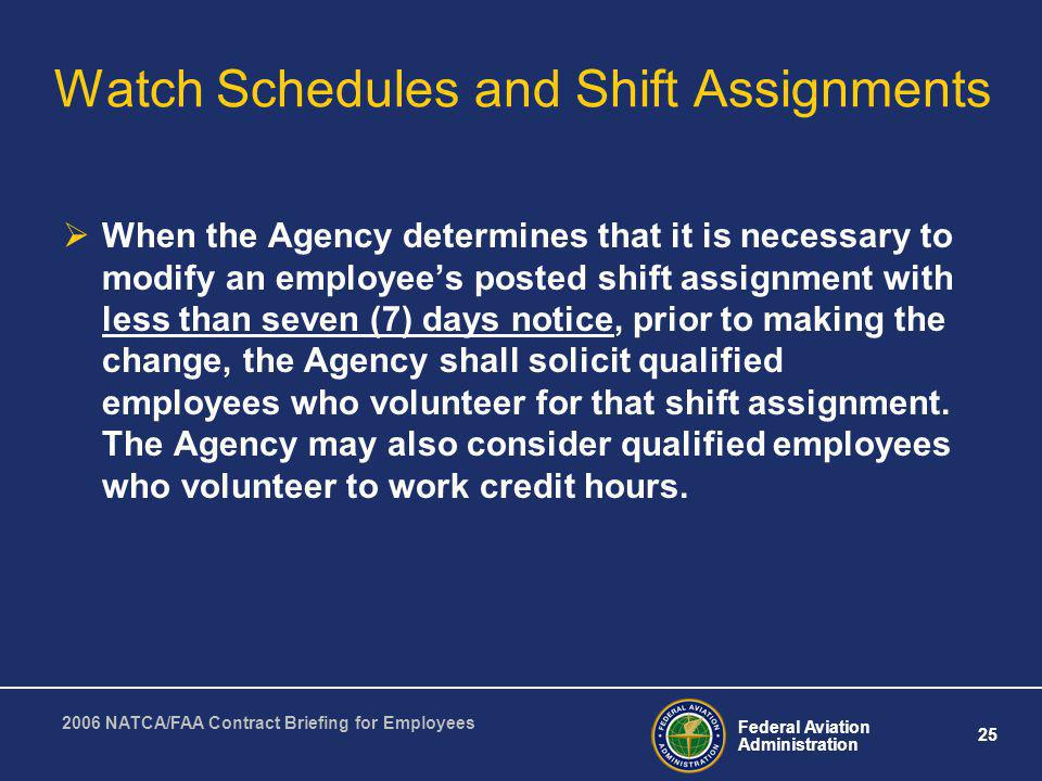 Federal Aviation Administration 25 2006 NATCA/FAA Contract Briefing for Employees Watch Schedules and Shift Assignments When the Agency determines tha