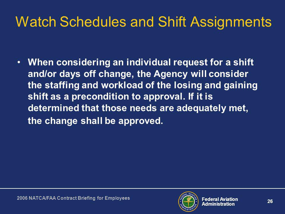 Federal Aviation Administration 26 2006 NATCA/FAA Contract Briefing for Employees Watch Schedules and Shift Assignments When considering an individual
