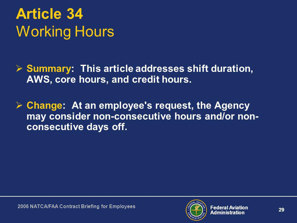 Federal Aviation Administration 29 2006 NATCA/FAA Contract Briefing for Employees Article 34 Working Hours Summary: This article addresses shift durat