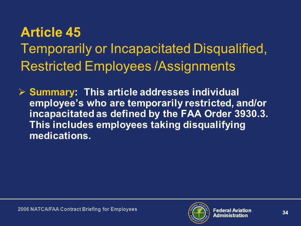 Federal Aviation Administration 34 2006 NATCA/FAA Contract Briefing for Employees Article 45 Temporarily or Incapacitated Disqualified, Restricted Emp