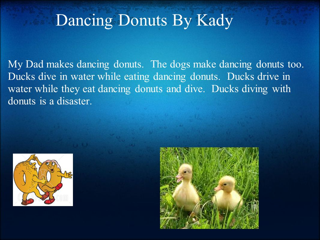 Dancing Donuts By Kady My Dad makes dancing donuts.