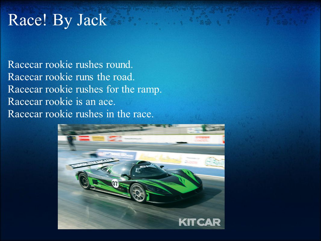 Race. By Jack Racecar rookie rushes round. Racecar rookie runs the road.